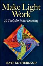 Make Light Work:  10 Tools for Inner Knowing