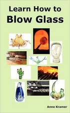 Learn How to Blow Glass:  Glass Blowing Techniques, Step by Step Instructions, Necessary Tools and Equipment.