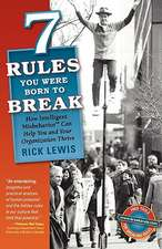 7 Rules You Were Born to Break:  How Intelligent Misbehavior Can Help You and Your Organization Thrive