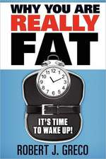 Why You Are Really Fat - It's Time to Wake Up!