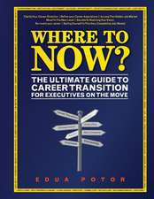 Where to Now? the Ultimate Guide to Career Transition