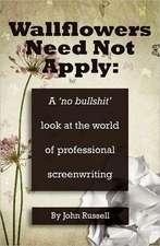 Wallflowers Need Not Apply:  A No Bullshit Look at the World of Professional Screenwriting