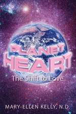 Planet Heart:  The Shift to Love