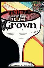 Trying to Be Grown:  Trying to Be Grown by Michael Victor Whatley Jr