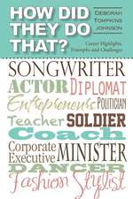 How Did They Do That?:  Career Highlights, Triumphs, and Challenges