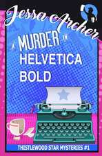 A Murder in Helvetica Bold: Thistlewood Star Mysteries