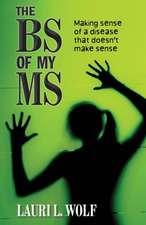 The Bs of My MS:  Making Sense of a Disease That Doesn't Make Sense