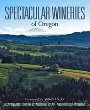 Spectacular Wineries of Oregon:  A Captivating Tour of Established, Estate, and Boutique Wineries