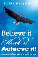 Believe It Think It Achieve It