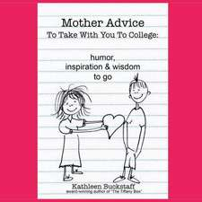 Mother Advice to Take with You to College:  Humor, Inspiration and Wisdom to Go