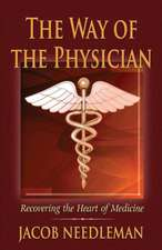 The Way of the Physician:  Recovering the Heart of Medicine