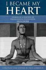 I Became My Heart - Stories of a Disciple of Paramahansa Yogananda