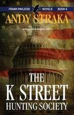 The K Street Hunting Society:  Frank Pavlicek Mystery Series, Book 6