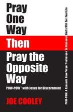 Pray One Way - Then - Pray the Opposite Way