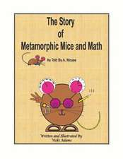 The Story of Metamorphic Mice and Math as Told by A. Mouse