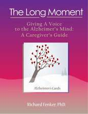 The Long Moment, Giving a Voice to the Alzheimer's Mind:  A Caregiver's Guide
