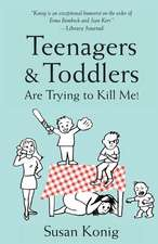 Teenagers & Toddlers Are Trying to Kill Me!