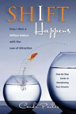 Shift Happens:  How I Won a Million Dollars with the Law of Attraction