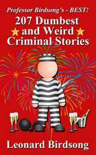 Professor Birdsong's - Best! 207 Dumbest & Weird Criminal Stories