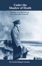 Under the Shadow of Death: Memoirs of a Survivor of the Armenian Genocide