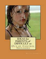 Ideas for Parents of Difficult or Out of Control Teenagers