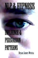 Nlp & Hypnosis Influence and Persuasion Patterns