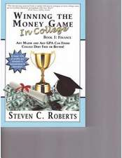 Winning the Money Game in College:  Any Major and Any Gpa Can Finish College Debt Free or Better!
