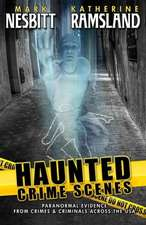 Haunted Crime Scenes:  Paranormal Evidence from Crimes & Criminals Across the USA