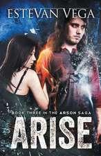 Arise (Book Three in the Arson Saga)