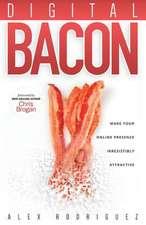 Digital Bacon: Make Your Online Presence Irresistibly Attractive