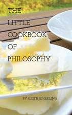 The Little Cookbook of Philosophy