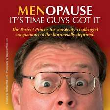 Menopause It's Time Guys Got It