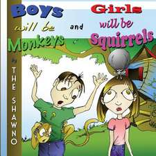 Boys Will Be Monkeys and Girls Will Be Squirrels