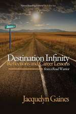 Destination Infinity-Reflections and Career Lessons from a Road Warrior
