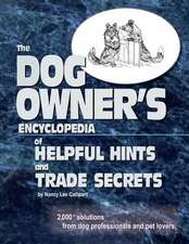 The Dogs Owner's Encyclopedia of Helpful Hints and Trade Secrets