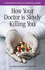 How Your Doctor Is Slowly Killing You