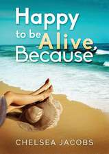 Happy to Be Alive, Because