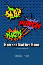 Slap! Punch! Kick! Mom and Dad Are Home