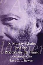 R. Murray Schafer and the Plot to Save the Planet