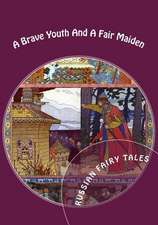 A Brave Youth and a Fair Maiden. Russian Fairy Tales