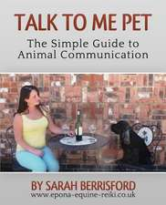 Talk to Me Pet the Simple Guide to Animal Communication