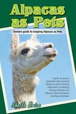 Alpacas as Pets: Owners Guide to Keeping Alpacas as Pets