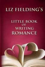 Liz Fielding's Little Book of Writing Romance