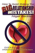 How to Avoid Making the Big Relationship Mistakes! Expanded Edition