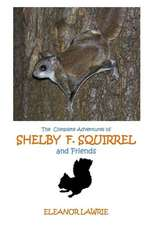 The Complete Adventures of Shelby F. Squirrel and Friends