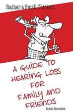 Rather a Small Chicken...A guide to hearing loss for family and friends