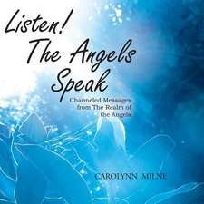 Listen! the Angels Speak - Channeled Messages from the Realm of the Angels:  Magickless Book One