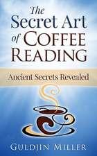 The Secret Art of Coffee Reading:  Ancient Secret Revealed