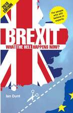 Brexit: What the Hell Happens Now?: Revised Edition