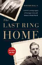 The Last Ring Home: A POWs Lasting Legacy of Courage, Love, and Honor in World War II